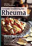 Gesunde Ernährung bei Rheuma: Entzündungshemmende Ernährung: So steigern Sie Ihr Wohlbefinden. Einfache Zubereitung: Werterhaltend und fettarm. Sofort umsetzbar: Mit 111 Rezepten und Tagesplänen