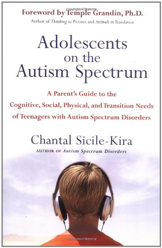 Adolescents On The Autism Spectrum: A Parent'S Guide To The Cognitive, Social, Physical, And Transition Needs Ofteenagers With Autism Spectrum Disorders