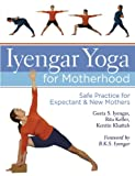 Iyengar Yoga for Motherhood: Safe Practice for Expectant & New Mothers (1402726899) by Iyengar, Geeta S.