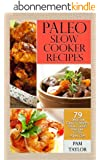 Paleo Slow Cooker Recipes: 79 Delicious, Easy and Healthy Slow Cooker Recipes for the Paleo Diet (English Edition)