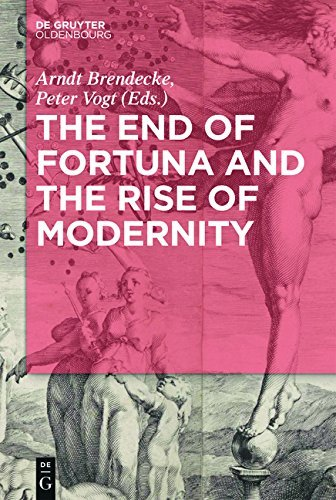 the-end-of-fortuna-and-the-rise-of-modernity-contingency-and-certainty-in-early-modern-history
