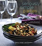 Seriously Simple Parties: Recipes, Menus & Advice for Effortless Entertaining