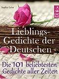 Lieblingsgedichte der Deutschen - Die 101 beliebtesten und sch�nsten Gedichte aller Zeiten (Illustrierte Ausgabe) (German Edition)