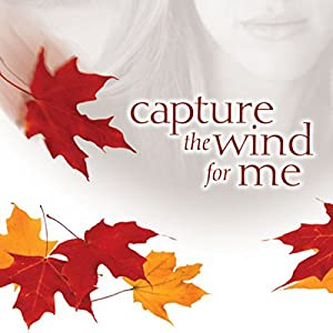 Capture the Wind for Me Audiobook