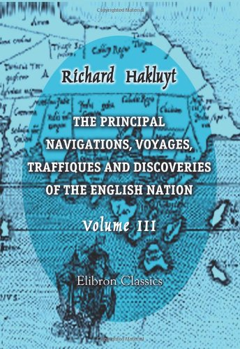 The Principal Navigations, Voyages, Traffiques and Discoveries of the English Nation: Volume 3