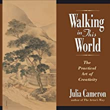 Walking in This World: The Practical Art of Creativity (       ABRIDGED) by Julia Cameron Narrated by Barbara Caruso