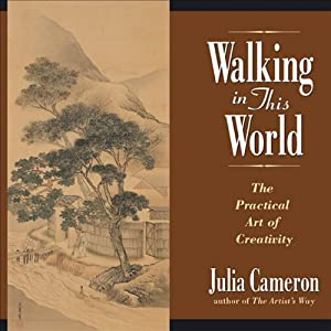 Walking in This World: The Practical Art of Creativity | [Julia Cameron]