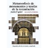 Metamorfosis de monumentos y teorías de la restauración: Segunda edición revisada y aumentada (Alianza Forma (...