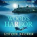 Wood's Harbor: Mac Travis Adventure Thrillers, Book 5 Audiobook by Steven Becker Narrated by Paul J. McSorley
