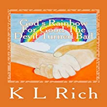 God's Rainbow for Good, the Devil Turned Bad (       UNABRIDGED) by K. L. Rich Narrated by K. L. Rich