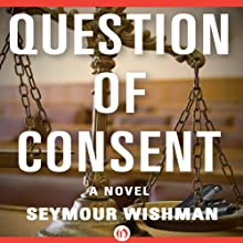 Question of Consent: A Novel Audiobook by Seymour Wishman Narrated by Noah Michael Levine