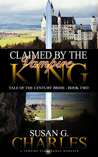 Book: Claimed by the Vampire King - Book 2: A Vampire Paranormal Romance (Tale of the Century Bride) by Susan G Charles