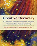 Creative Recovery: A Complete Addiction Treatment Program That Uses Your Natural Creativity (1590305442) by Maisel, Eric