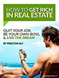 51BlOaoDU1L. SL160  How To Get Rich In Real Estate: Quit Your Job, Be Your Own Boss, & Live The Dream