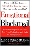Emotional Blackmail: When the People in Your Life Use Fear, Obligation, and Guilt to Manipulate You (0060928972) by Forward, Susan