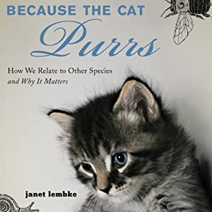 Because the Cat Purrs: How We Relate to Other Species and Why It Matters | [Janet Lembke]