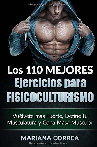 LOS 110 MEJORES EJERCICIOS Para FISICOCULTURISMO: Vuelvete mas Fuerte, Define tu Musculatura y Gana Masa Muscular