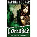 Corroded: The St. Croix Chronicles, Book 3 (       UNABRIDGED) by Karina Cooper Narrated by Christine Rendel