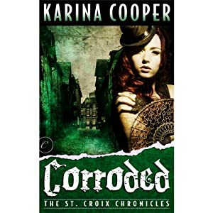Corroded: The St. Croix Chronicles, Book 3 | [Karina Cooper]