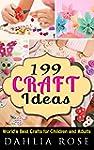 199 Craft Ideas: World's Best Crafts...