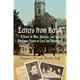 Letters From Berlin: A Story of War, Survival, and the Redeeming Power of Love and Friendship ~ Kerstin Lieff