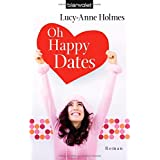 "Oh Happy Dates: Romanvon ""Lucy-Anne Holmes"""