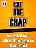 CUT THE CRAP – lose weight fast without dieting, hypnosis OR motivation! (weight loss books) TOP KAUF