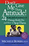 Dont Give Me That Attitude!: 24 Rude, Selfish, Insensitive Things Kids Do and How to Stop Them