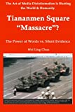 Tiananmen Square Massacre ? The Power of Words vs. Silent Evidence (The Art of Media Disinformation is Hurting the World and Humanity) (Volume 2)