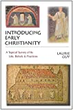 Introducing Early Christianity: A Topical Survey of Its Life, Beliefs & Practices