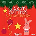 Season's Greetings (Classic Radio Theatre) Radio/TV Program by Alan Ayckbourn Narrated by Frances Barber, Phil Daniels, Bill Nighy, Geoffrey Palmer, John Sessions