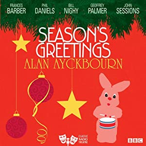 Season's Greetings (Classic Radio Theatre) | [Alan Ayckbourn]