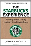 The Starbucks Experience: 5 Principles for Turning Ordinary Into Extraordinary (0071477845) by Joseph Michelli