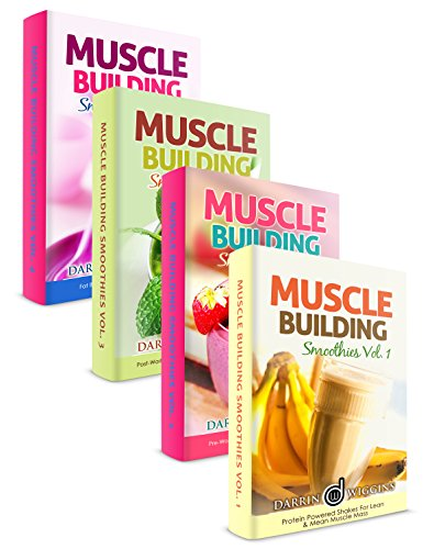 Muscle Building Smoothies Box Set Vol. 1-4: Shakes For Crossfit, Bodybuilding & Building Lean Mean Muscle (Muscle Building Recipes) by Darrin Wiggins