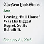 Leaving 'Full House' Was His Biggest Regret. So He Rebuilt It. | Dave Itzkoff
