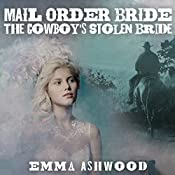 Mail Order Bride: The Cowboy's Stolen Bride | Emma Ashwood