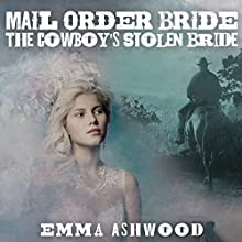 Mail Order Bride: The Cowboy's Stolen Bride: Brides of Wild Water Creek 4 Audiobook by Emma Ashwood Narrated by Laura Distler