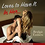 Loves to Have It In Her: Erotic Sex Stories That Will Satisfy Your Cravings! | Bridgit Embers