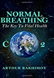 Normal Breathing: The Key to Vital Health (Buteyko Method) (Volume 4)