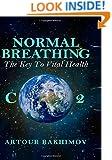Normal Breathing: The Key to Vital Health (Buteyko Method) (Volume 4)