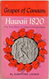 img - for Grapes of Canaan Hawaii 1820 The True Story of Hawaii's Missionaries book / textbook / text book
