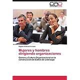 Mujeres y hombres dirigiendo organizaciones: Género y Cultura Organizacional en la construcción de Estilos de...