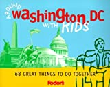 img - for Around Washington DC with Kids: 68 Great Things to Do Together (Fodor's Guides) by Kathryn McKay (16-Mar-2000) Paperback book / textbook / text book