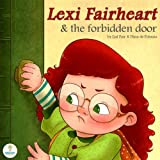 Lexi Fairheart and the Forbidden Door (An Illustrated Children's Picture Book for Ages 3-6 Years Old)