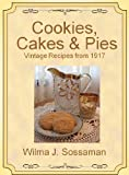 img - for Vintage Recipes: Vintage Recipes from 1917 Cookies, Cakes, & Pies, Oh My! (Vintage Recipes From Decades Past: Cookies, Cakes & Pies) book / textbook / text book
