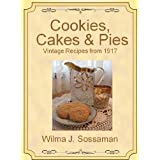 Vintage Recipes: Vintage Recipes from 1917 Cookies, Cakes, & Pies, Oh My! (Vintage Recipes From Decades Past: Cookies, Cakes & Pies)by Wilma Sossaman