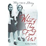 What if they find us? (My True Stories)by Kathy Clarke