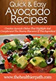 Avocado Recipes: Creative Avocado Dishes That Highlight And Complement The Diverse Flavours Of This Ingredient. (Quick & Easy Recipes)