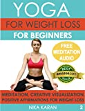 Yoga For Weight Loss For Beginners: Meditation, Creative Visualization & Positive Affirmations For Weight Loss