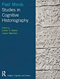 Past Minds: Studies in Cognitive Historiography (Religious Narrative, Cognition and Culture)